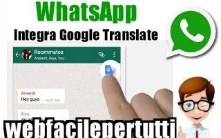 Ecco come integrare Google Translate con Whatsapp